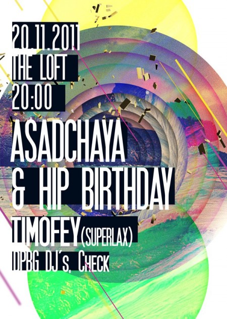 20/11/11 ASADCHAYA & HIP BIRHDAY w/ DJ TIMOFEY (SUPERLAX) @ The Loft