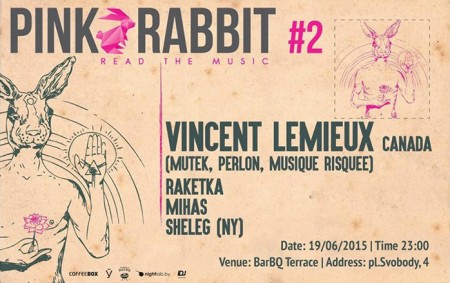 19/06/2015 Pink Rabbit #2: Vincent Lemieux (CA) @ BarBQ