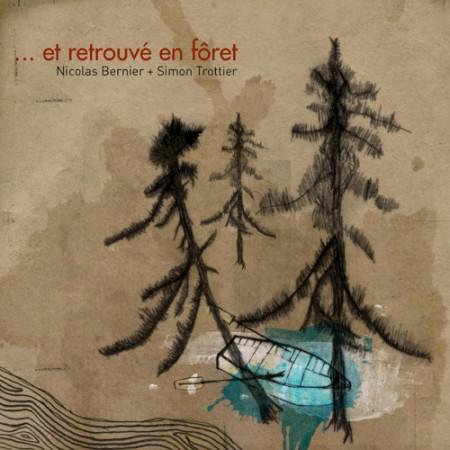 Nicolas Bernier, Simon Trottier: Et Retrouve En Foret