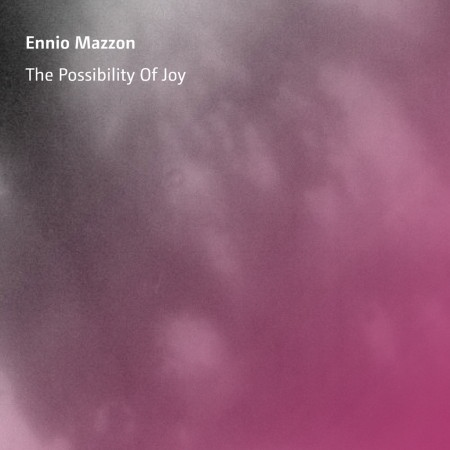 Ennio Mazzon: The Possibility Of Joy