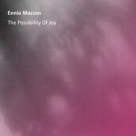 Ennio Mazzon: The Possibility Of Joy
