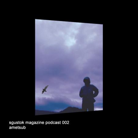 Ametsub: Sgustok Magazine Podcast 002