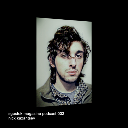 Nick Kazantsev: Sgustok Magazine Podcast 003