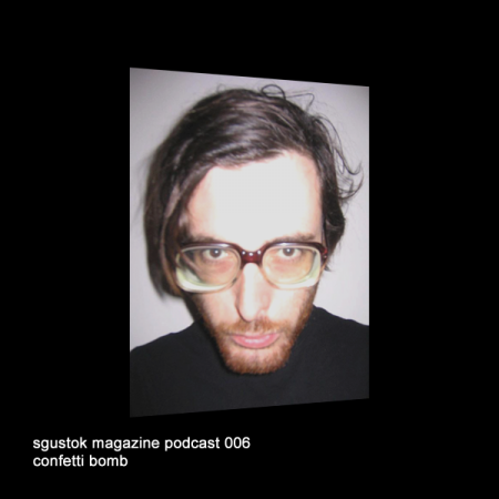 Confetti Bomb: Sgustok Magazine Podcast 006