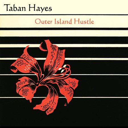 Taban Hayes: Outer Island Hustle
