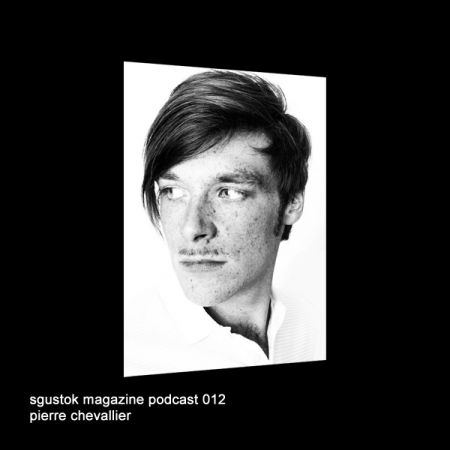 Pierre Chevallier: Sgustok Magazine Podcast 012