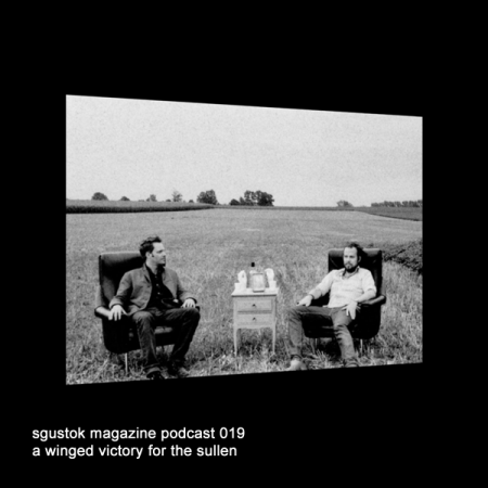 A Winged Victory For The Sullen: Sgustok Magazine Podcast 019