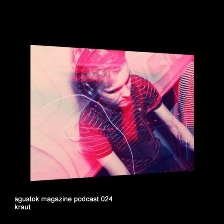 Kraut: Sgustok Magazine Podcast 024