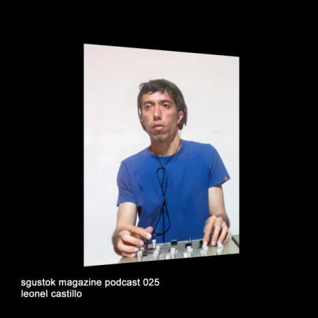 Leonel Castillo: Sgustok Magazine Podcast 025
