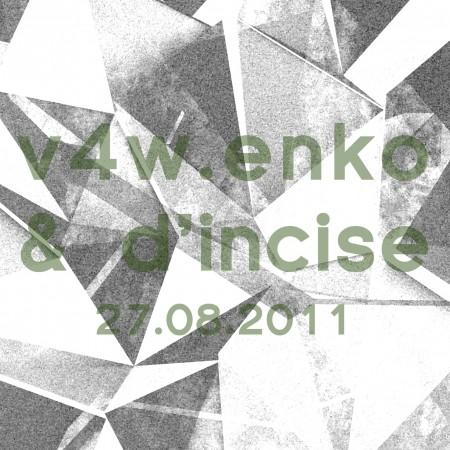 v4w.enko & D'incise: 27.08.2011