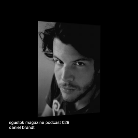 Daniel Brandt: Sgustok Magazine Podcast 029