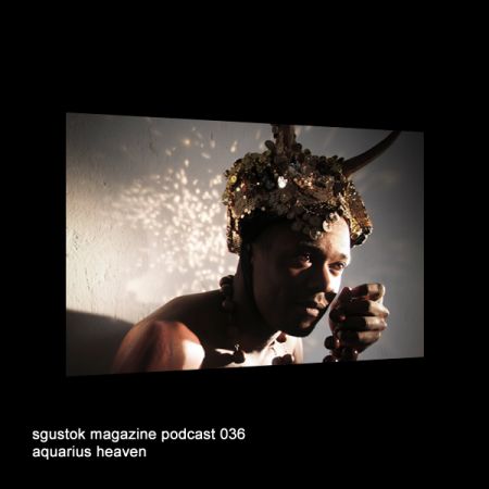 Aquarius Heaven: Sgustok Magazine Podcast 036