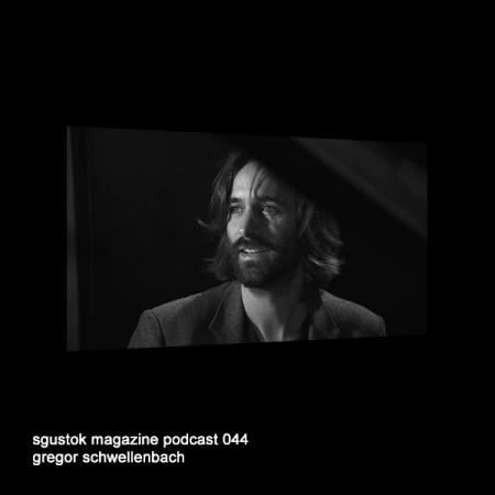 Gregor Schwellenbach: Sgustok Magazine Podcast 044