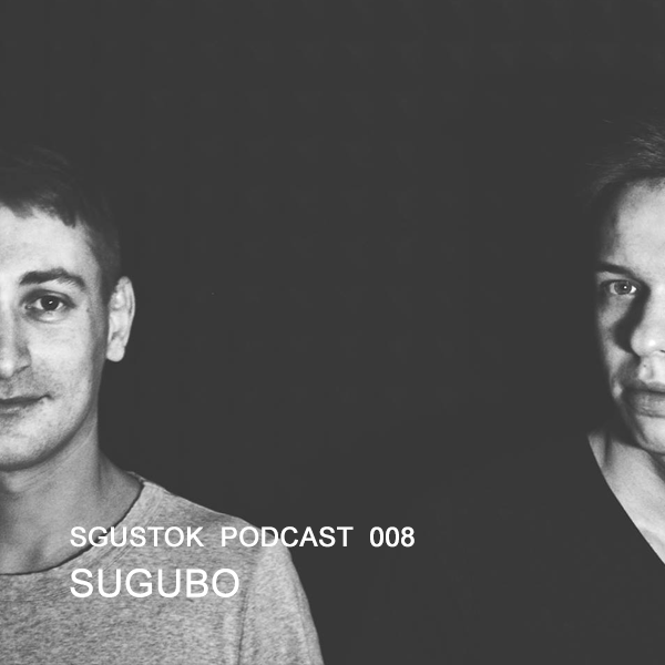 Sugubo: Sgustok Podcast 008