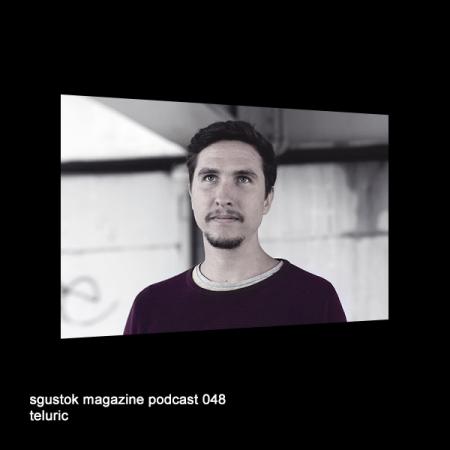Teluric: Sgustok Magazine Podcast 048